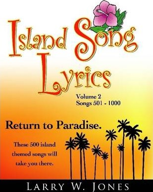 Island Song Lyrics Volume 2: Songs 501 -1000: Return to Paradise : These 500 Island Themed Songs Will Take You There.