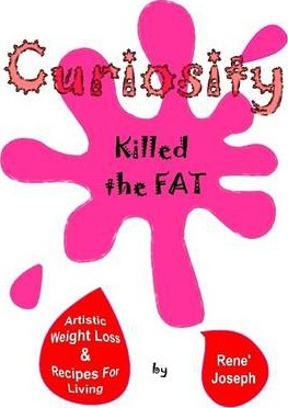 Curiosity Killed the Fat: Artistic Weight Loss & Recipes for Living