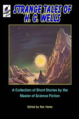 Strange Tales of H. G. Wells: A Collection of Short Stories By The Master of Science Fiction