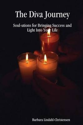 The Diva Journey : Soul-Utions for Bringing Success and Light into Your Life