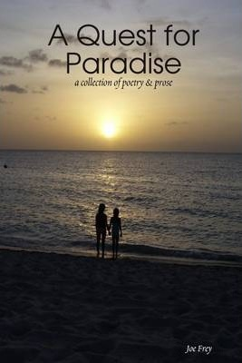 A Quest for Paradise: A Collection of Poetry and Prose