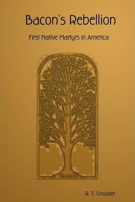 Bacon's Rebellion: First Native Martyrs In America