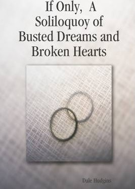If Only, a Soliloquoy of Busted Dreams and Broken Hearts