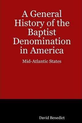 A General History of the Baptist Denomination In America: Mid-Atlantic States