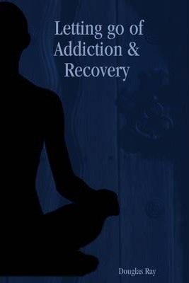 Letting Go of Addiction & Recovery