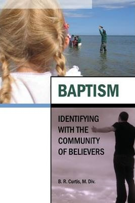 Baptism : Identifying With the Community of Believers