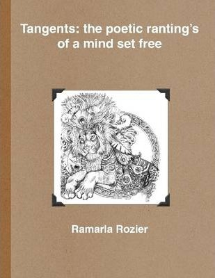 Tangents: The Poetic Ranting's of a Mind Set Free
