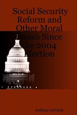 Social Security Reform and Other Moral Issues Since the 2004 Election
