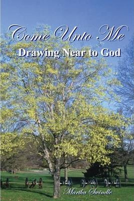 Come Unto Me: Drawing Near to God