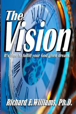 The Vision: it's Time to Fulfill Your God Given Dreams