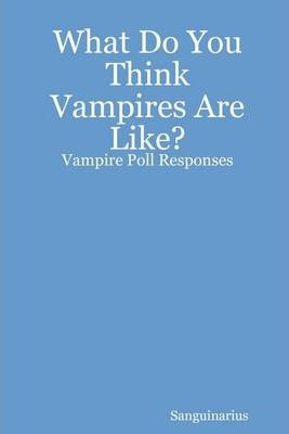 What Do You Think Vampires Are Like ?: Vampire Poll Responses