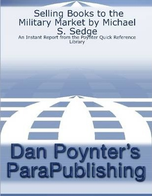 Selling Books to the Military Market by Michael S. Sedge: An Instant Report from the Poynter Quick Reference Library