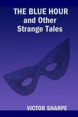 The Blue Hour and Other Strange Tales