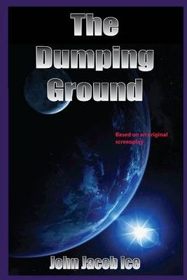 The Dumping Ground: Based on an Original Screenplay