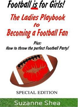 Football Is for Girls! : Special Edition: The Ladies Playbook to Becoming a Football Fan: Plus: How to Throw the Perfect Football Party!