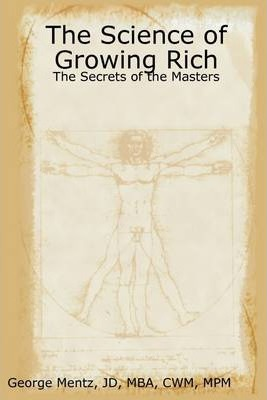 The Science of Growing Rich : The Secrets of the Masters
