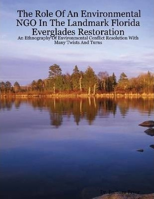 The Role of an Environmental NGO In the Landmark Florida Everglades Restoration: An Ethnography of Environmental Conflict Resolution With Many Twists and Turns