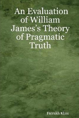 An Evaluation of William James's Theory of Pragmatic Truth
