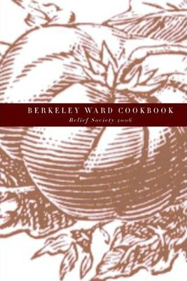 Berkeley Ward Cookbook: Belief Society 2006