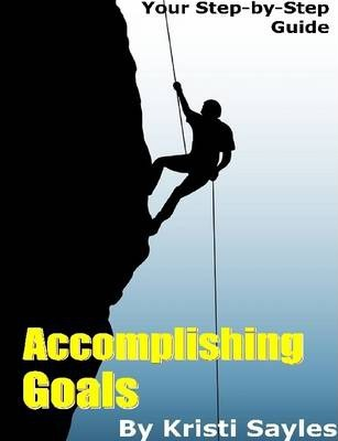 Accomplishing Goals: Your Step-by-Step Guide