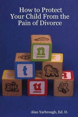 How to Protect Your Child from the Pain of Divorce