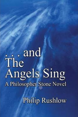.. and the Angels Sing: A Philosopher Stone Novel