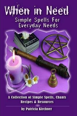 When In Need : Simple Spells for Everyday Needs