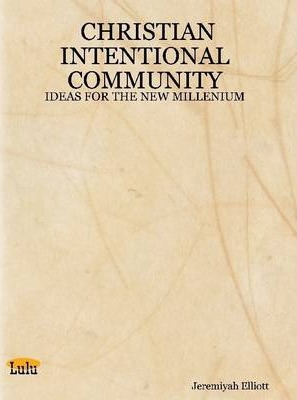 Christian Intentional Community: Ideas for the New Millenium