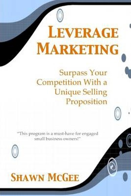 Leverage Marketing: Surpass Your Competition With a Unique Selling Proposition