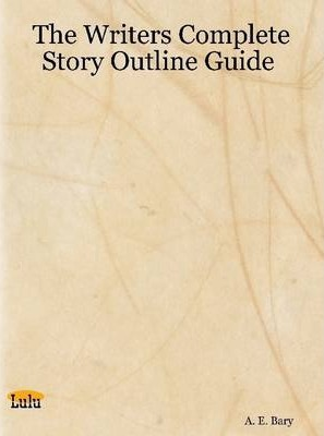The Writers Complete Story Outline Guide
