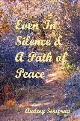 Even in Silence & A Path of Peace