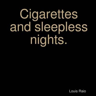 Cigarettes and Sleepless Nights.
