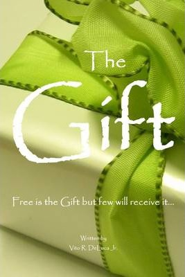 The Gift: Free is the Gift But Few Will Receive it..