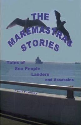 The Maremastras Stories: Tales of Sea People Landers and Assassins