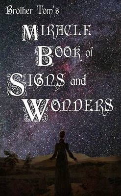 Brother Tom's Miracle Book of Signs and Wonders