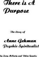There Is a Purpose: Psychic Spiritualist: Gehman, Anne