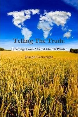 Telling the Truth: Gleanings from a Serial Church Planter