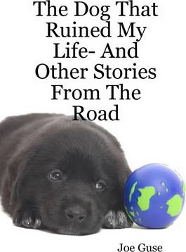 The Dog That Ruined My Life-And Other Stories from the Road