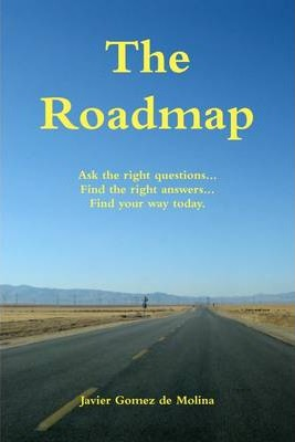 The Roadmap: Ask The Right Questions... Find The Right Answers... Find Your Way Today.