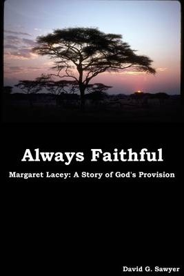 Always Faithful: Margaret Lacey: A Story of God's Provision