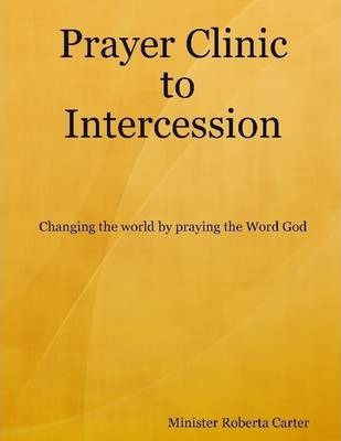Prayer Clinic to Intercession: Changing the World by Praying the Word God