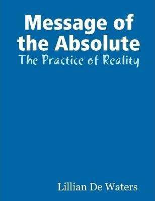 Message of the Absolute : The Practice of Reality