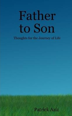 Father to Son: Thoughts for the Journey of Life