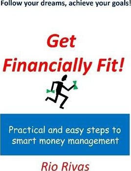 Get Financially Fit!: Practical and Easy Steps to Smart Money Management