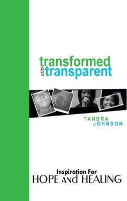 Transformed and Transparent: Inspiration for Hope and Healing