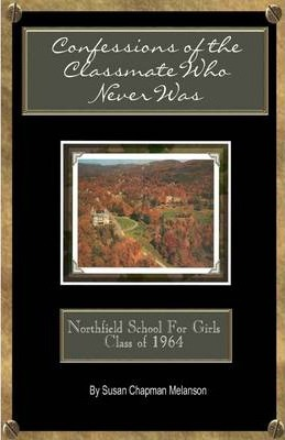Confessions of the Classmate Who Never Was: Northfield School for Girls Class of 1964