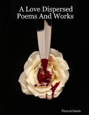 A Love Dispersed Poems and Works