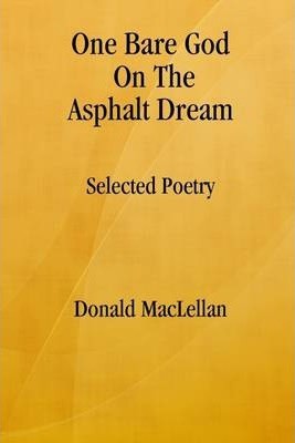 One Bare God On the Asphalt Dream: Selected Poetry