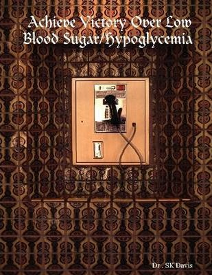 Achieve Victory Over Low Blood Sugar/Hypoglycemia