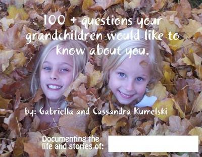 100 + Questions Your Grandchildren Would Like to Know About You.